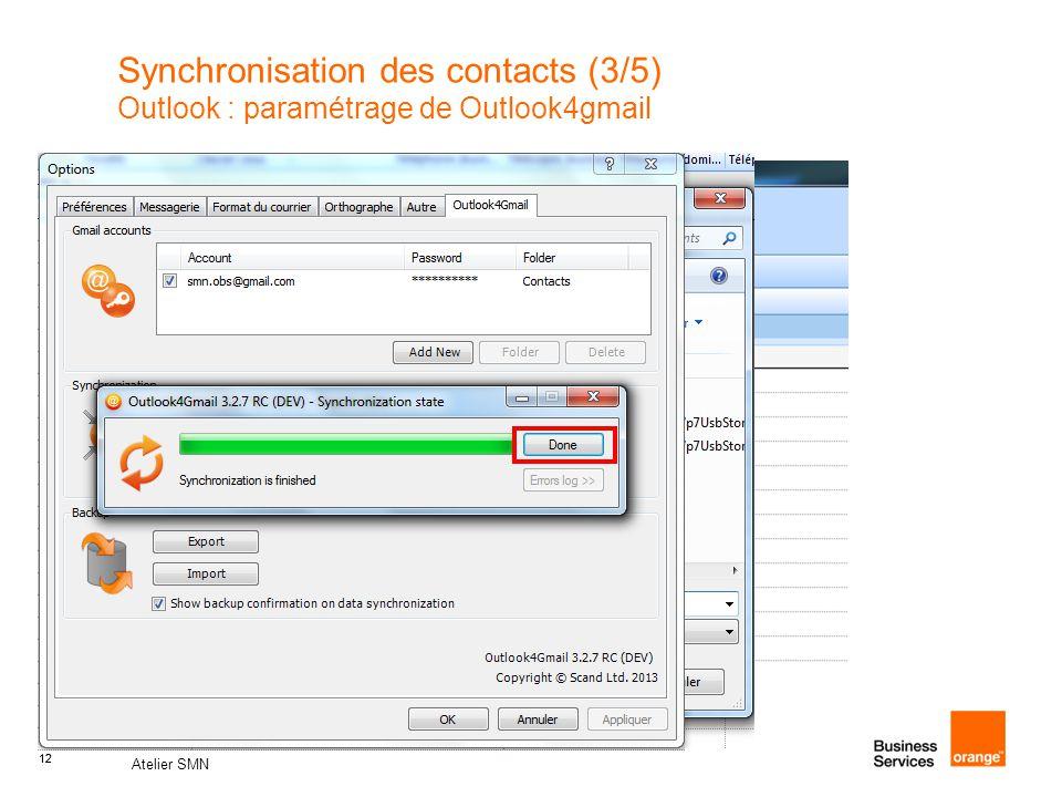 12 Atelier SMN 12 Synchronisation des contacts (3/5) Outlook : paramétrage de Outlook4gmail 1 2 4 3 1 2 3 4