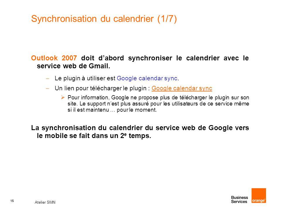 15 Atelier SMN 15 Synchronisation du calendrier (1/7) Outlook 2007 doit d'abord synchroniser le calendrier avec le service web de Gmail. – Le plugin à
