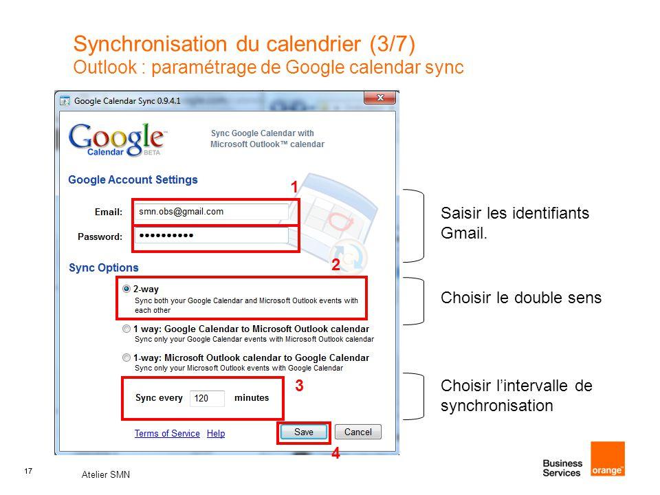 17 Atelier SMN 17 Synchronisation du calendrier (3/7) Outlook : paramétrage de Google calendar sync Saisir les identifiants Gmail. Choisir le double s
