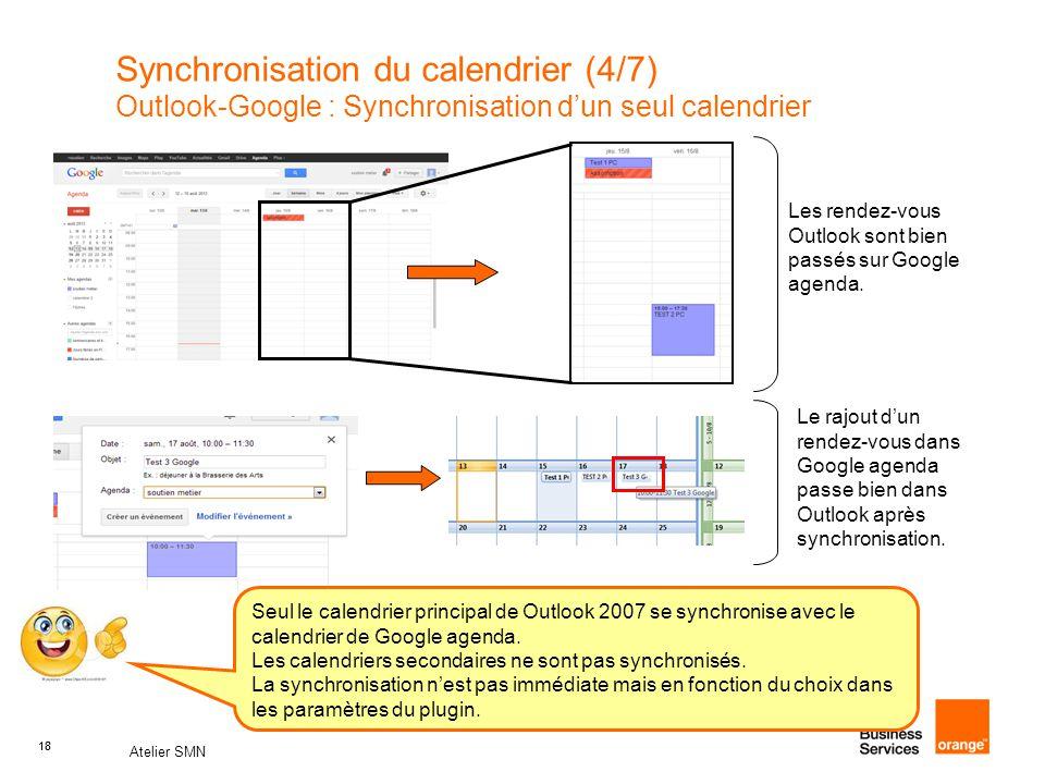 18 Atelier SMN 18 Synchronisation du calendrier (4/7) Outlook-Google : Synchronisation d'un seul calendrier Les rendez-vous Outlook sont bien passés sur Google agenda.