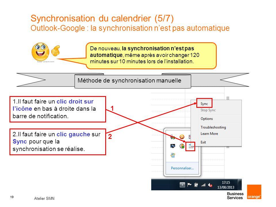 19 Atelier SMN 19 Synchronisation du calendrier (5/7) Outlook-Google : la synchronisation n'est pas automatique De nouveau, la synchronisation n'est pas automatique, même après avoir changer 120 minutes sur 10 minutes lors de l'installation.