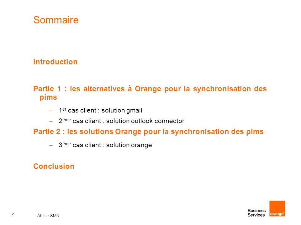 2 Atelier SMN 2 Sommaire Introduction Partie 1 : les alternatives à Orange pour la synchronisation des pims – 1 er cas client : solution gmail – 2 ème
