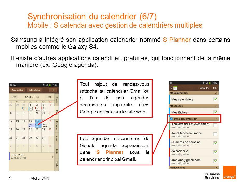 20 Atelier SMN 20 Synchronisation du calendrier (6/7) Mobile : S calendar avec gestion de calendriers multiples Samsung a intégré son application cale