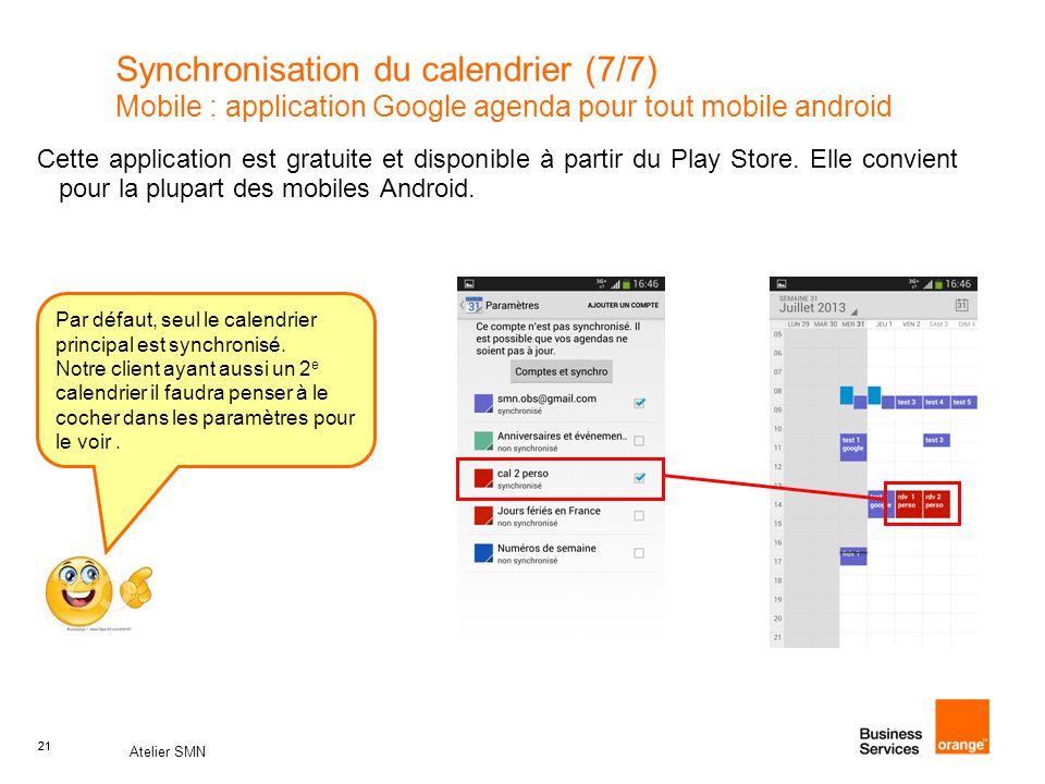 21 Atelier SMN 21 Synchronisation du calendrier (7/7) Mobile : application Google agenda pour tout mobile android Cette application est gratuite et disponible à partir du Play Store.