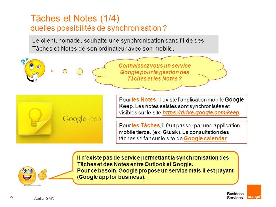 22 Atelier SMN 22 Tâches et Notes (1/4) quelles possibilités de synchronisation ? Connaissez vous un service Google pour la gestion des Tâches et les