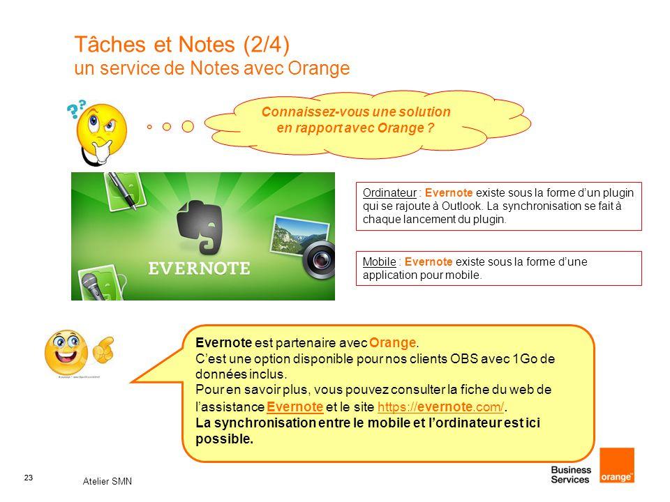 23 Atelier SMN 23 Tâches et Notes (2/4) un service de Notes avec Orange Connaissez-vous une solution en rapport avec Orange ? Evernote est partenaire