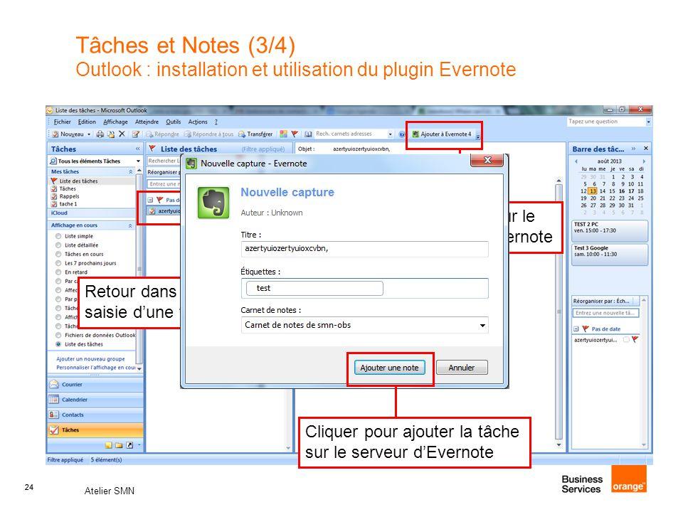 24 Atelier SMN 24 Tâches et Notes (3/4) Outlook : installation et utilisation du plugin Evernote 1 2 Retour dans Outlook pour la saisie d'une tâche ou note.