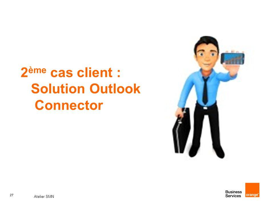 27 Atelier SMN 27 2 ème cas client : Solution Outlook Connector