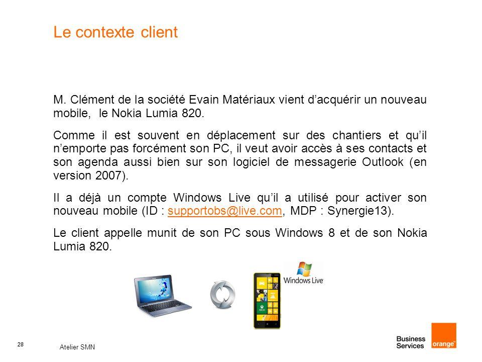 28 Atelier SMN 28 Le contexte client M. Clément de la société Evain Matériaux vient d'acquérir un nouveau mobile, le Nokia Lumia 820. Comme il est sou