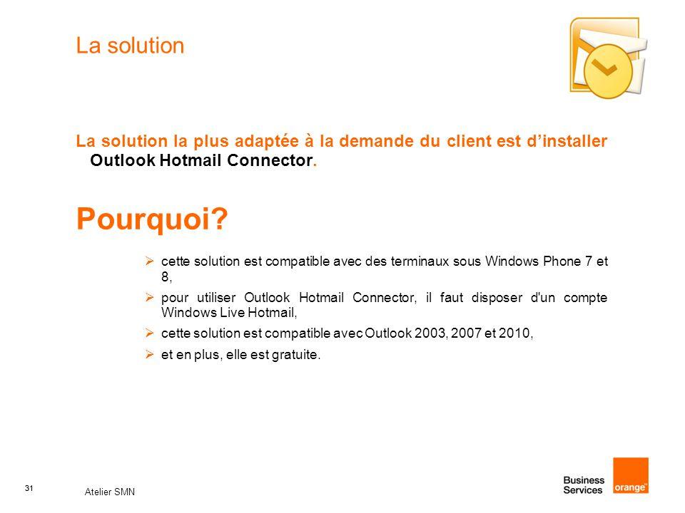 31 Atelier SMN 31 La solution La solution la plus adaptée à la demande du client est d'installer Outlook Hotmail Connector. Pourquoi?  cette solution