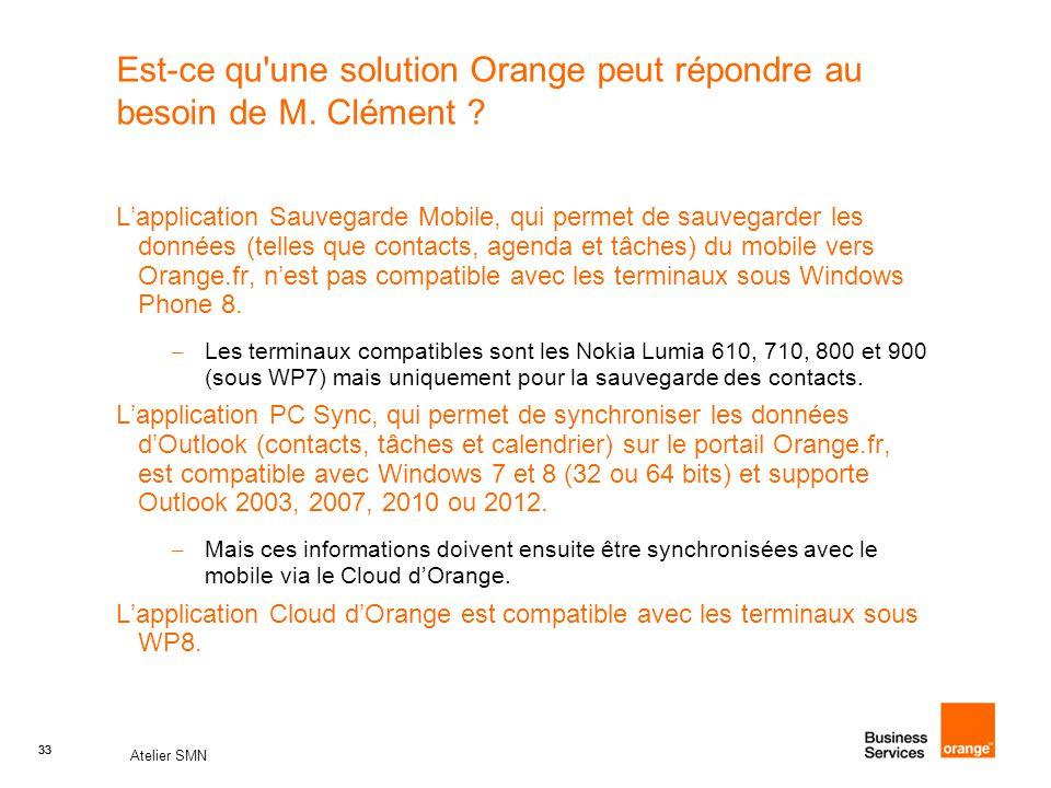 33 Atelier SMN 33 Est-ce qu une solution Orange peut répondre au besoin de M.