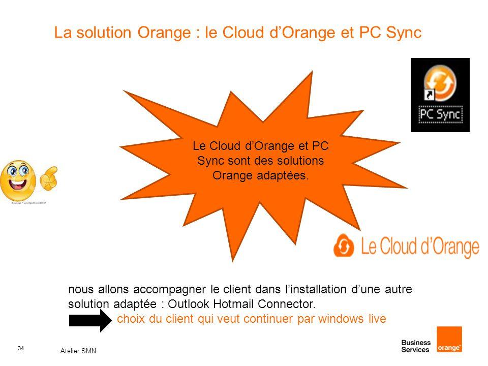 34 Atelier SMN 34 La solution Orange : le Cloud d'Orange et PC Sync Le Cloud d'Orange et PC Sync sont des solutions Orange adaptées. nous allons accom