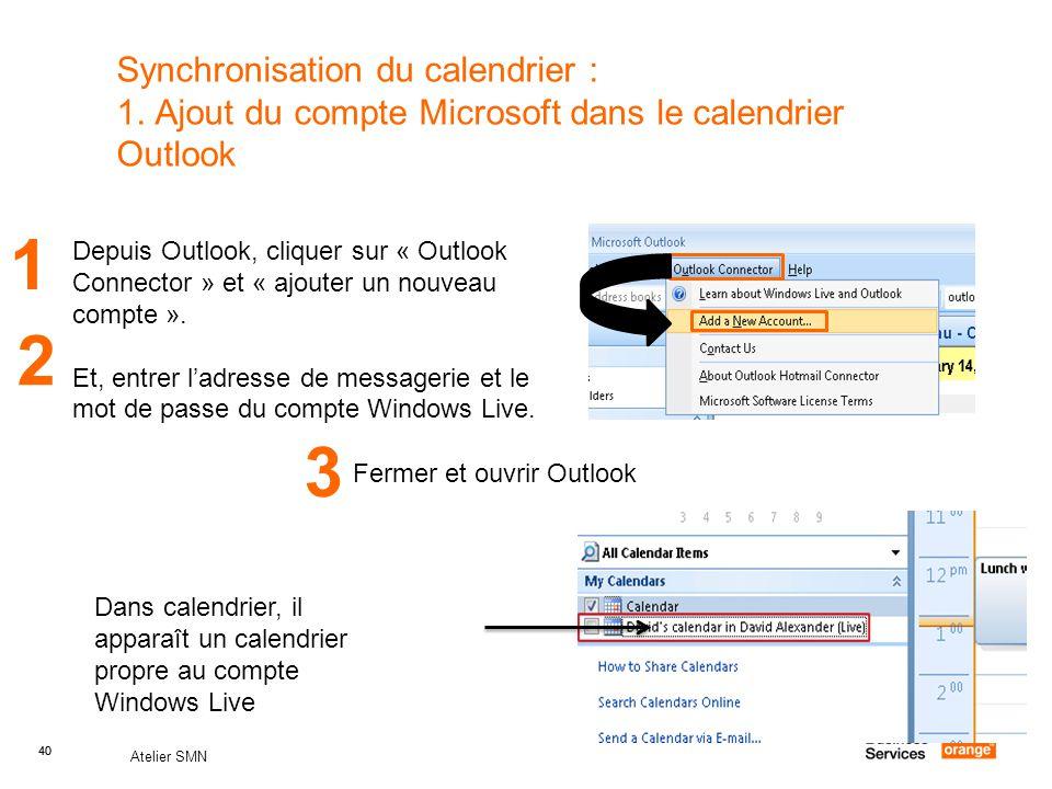 40 Atelier SMN 40 Synchronisation du calendrier : 1. Ajout du compte Microsoft dans le calendrier Outlook Depuis Outlook, cliquer sur « Outlook Connec