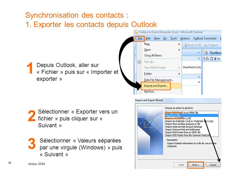 43 Atelier SMN 43 Synchronisation des contacts : 1. Exporter les contacts depuis Outlook Depuis Outlook, aller sur « Fichier » puis sur « Importer et