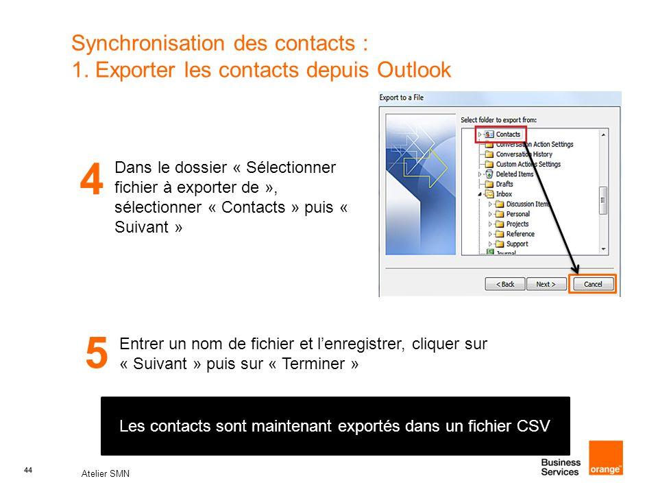 44 Atelier SMN 44 Synchronisation des contacts : 1. Exporter les contacts depuis Outlook 4 Dans le dossier « Sélectionner fichier à exporter de », sél