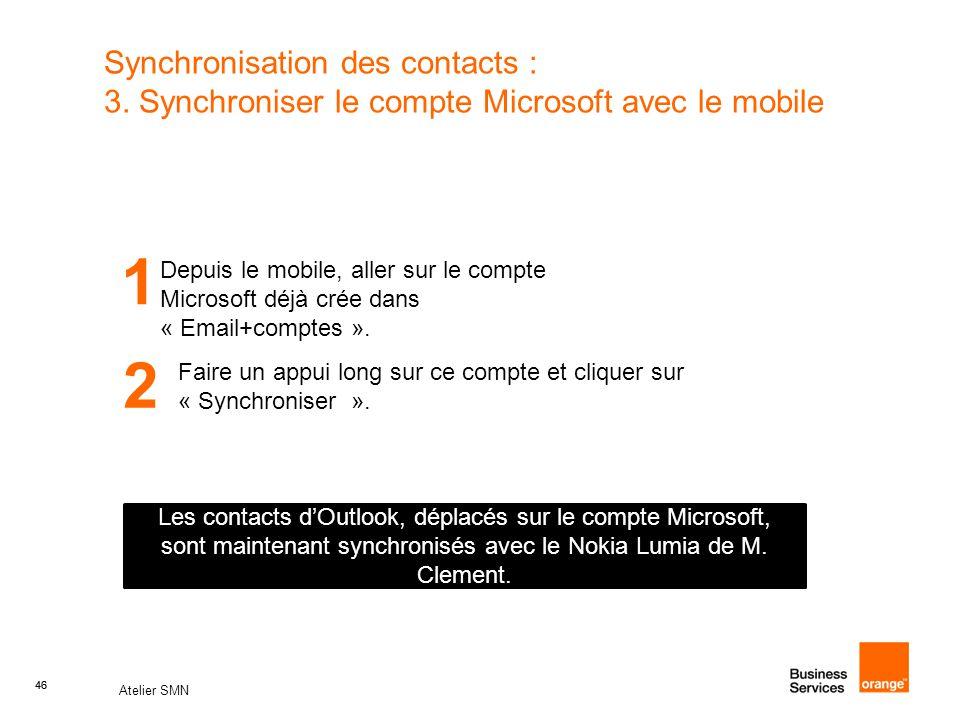 46 Atelier SMN 46 Synchronisation des contacts : 3. Synchroniser le compte Microsoft avec le mobile 1 Depuis le mobile, aller sur le compte Microsoft