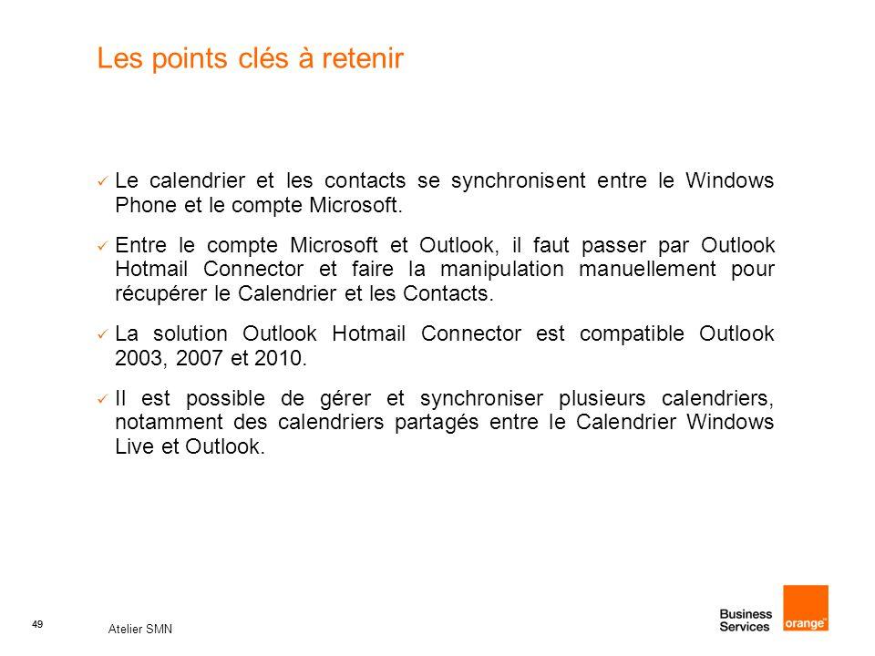 49 Atelier SMN 49 Les points clés à retenir Le calendrier et les contacts se synchronisent entre le Windows Phone et le compte Microsoft. Entre le com