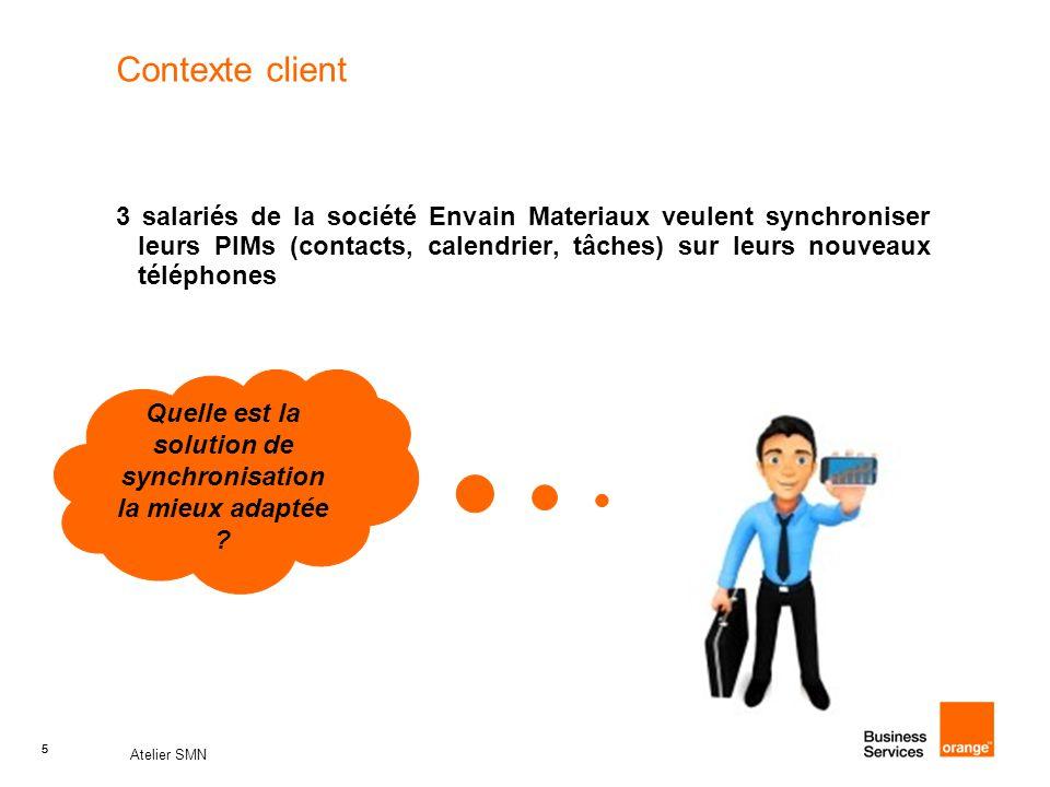 5 Atelier SMN 5 Contexte client 3 salariés de la société Envain Materiaux veulent synchroniser leurs PIMs (contacts, calendrier, tâches) sur leurs nou