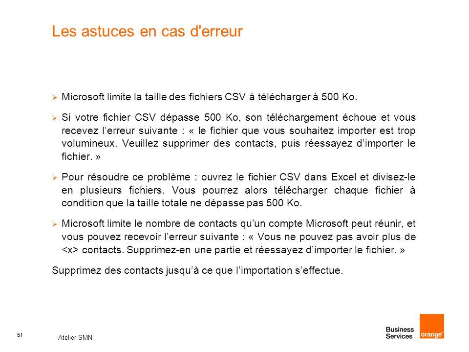 51 Atelier SMN 51 Les astuces en cas d'erreur  Microsoft limite la taille des fichiers CSV à télécharger à 500 Ko.  Si votre fichier CSV dépasse 500