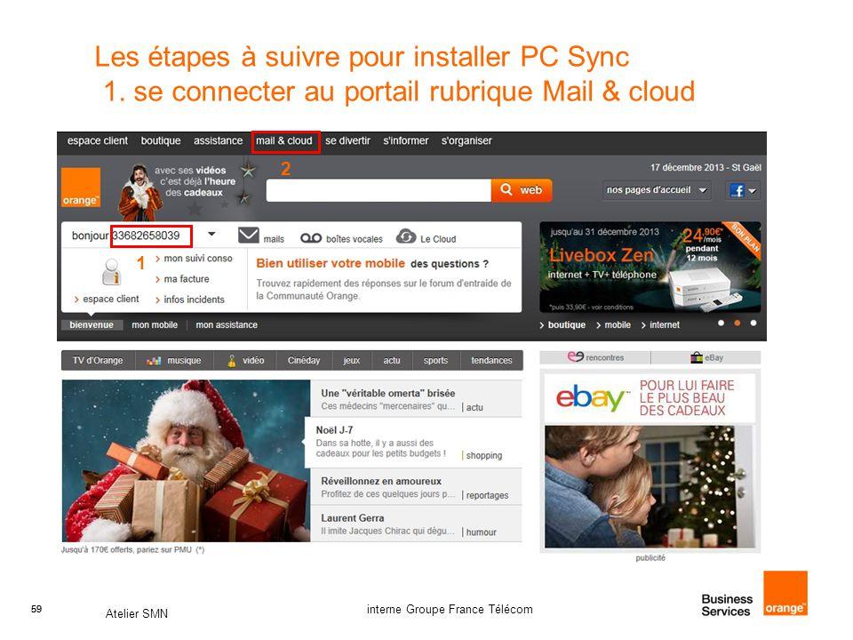 59 Atelier SMN 59 interne Groupe France Télécom Les étapes à suivre pour installer PC Sync 1. se connecter au portail rubrique Mail & cloud 1 2