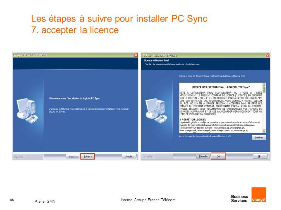 65 Atelier SMN 65 interne Groupe France Télécom Les étapes à suivre pour installer PC Sync 7. accepter la licence