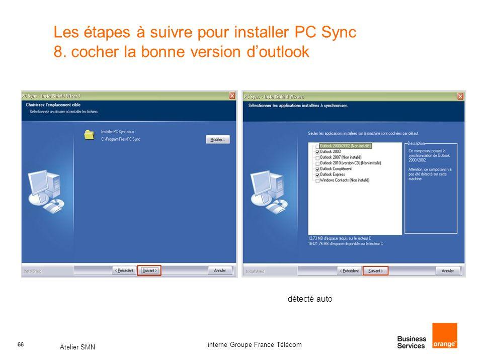 66 Atelier SMN 66 interne Groupe France Télécom Les étapes à suivre pour installer PC Sync 8. cocher la bonne version d'outlook détecté auto