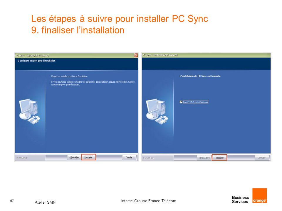 67 Atelier SMN 67 interne Groupe France Télécom Les étapes à suivre pour installer PC Sync 9. finaliser l'installation