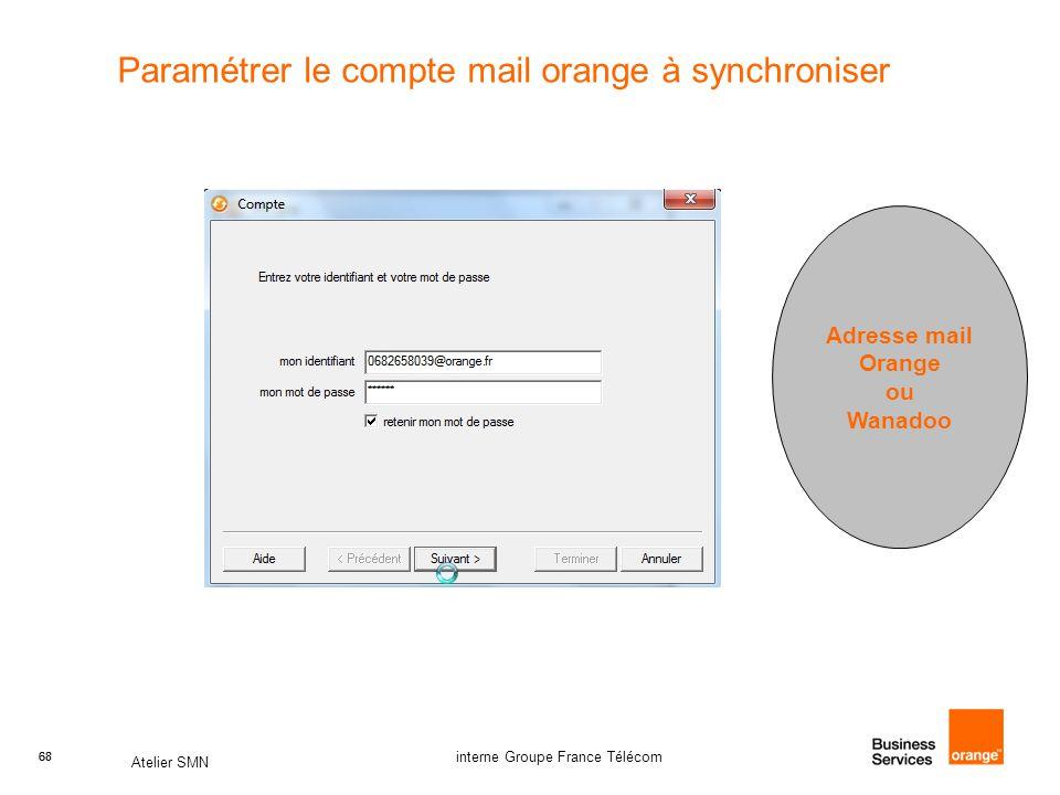 68 Atelier SMN 68 interne Groupe France Télécom Paramétrer le compte mail orange à synchroniser Adresse mail Orange ou Wanadoo