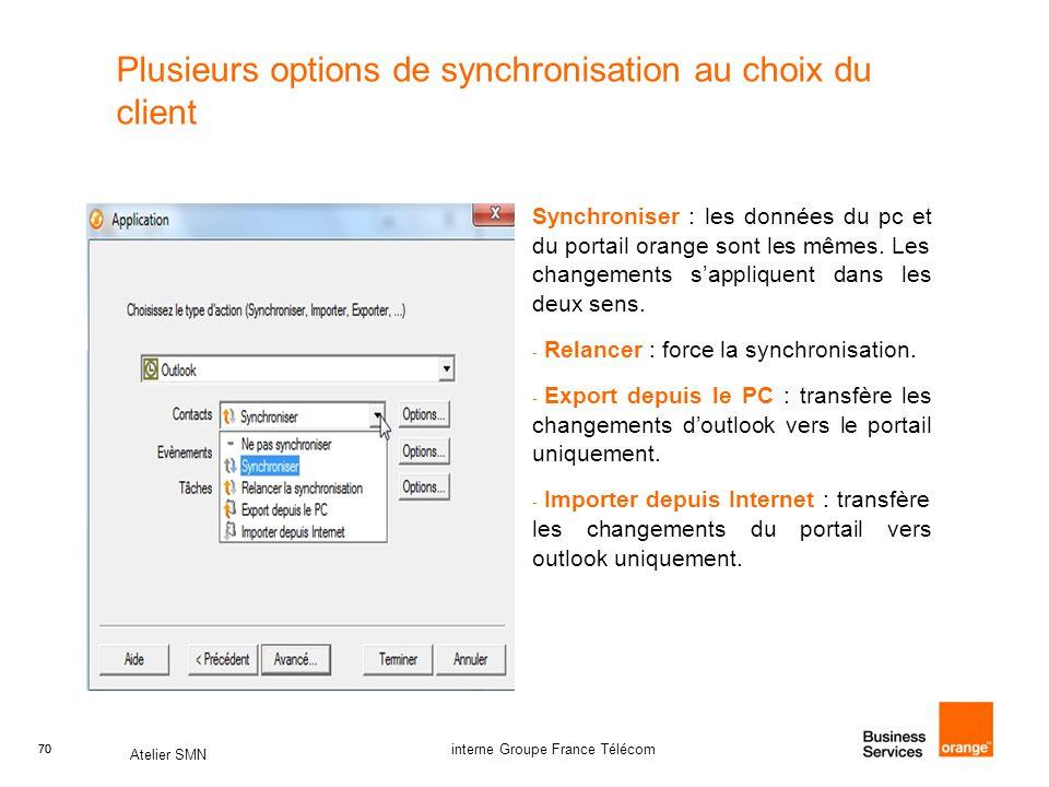 70 Atelier SMN 70 interne Groupe France Télécom Plusieurs options de synchronisation au choix du client Synchroniser : les données du pc et du portail orange sont les mêmes.