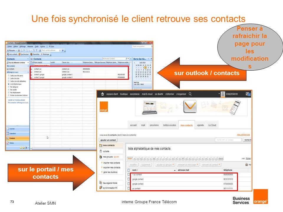 73 Atelier SMN 73 interne Groupe France Télécom Une fois synchronisé le client retrouve ses contacts sur outlook / contacts sur le portail / mes contacts Penser à rafraichir la page pour les modification s