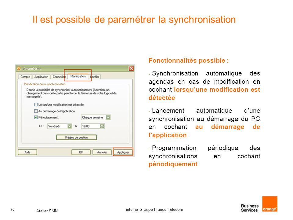 75 Atelier SMN 75 interne Groupe France Télécom Il est possible de paramétrer la synchronisation Fonctionnalités possible : - Synchronisation automati