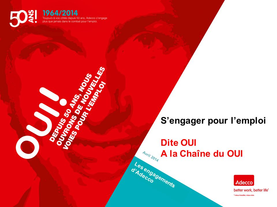 Les engagements d'Adecco Avril 2014 S'engager pour l'emploi Dite OUI A la Chaîne du OUI