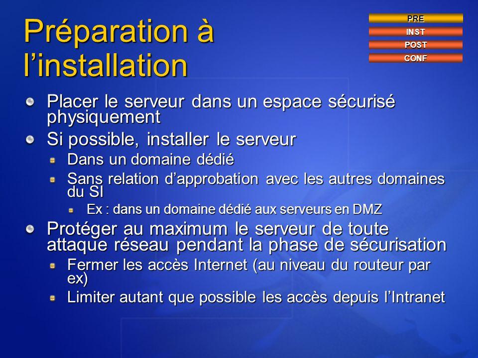 Placer le serveur dans un espace sécurisé physiquement Si possible, installer le serveur Dans un domaine dédié Sans relation d'approbation avec les au