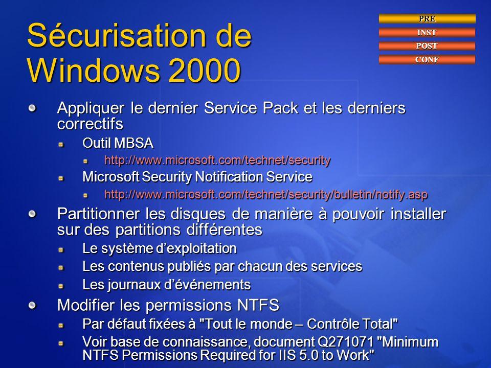 Sécurisation de Windows 2000 Appliquer le dernier Service Pack et les derniers correctifs Outil MBSA http://www.microsoft.com/technet/security Microso