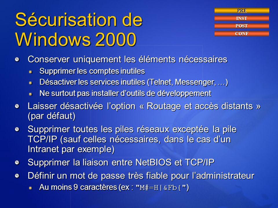 Sécurisation de Windows 2000 Conserver uniquement les éléments nécessaires Supprimer les comptes inutiles Désactiver les services inutiles (Telnet, Me