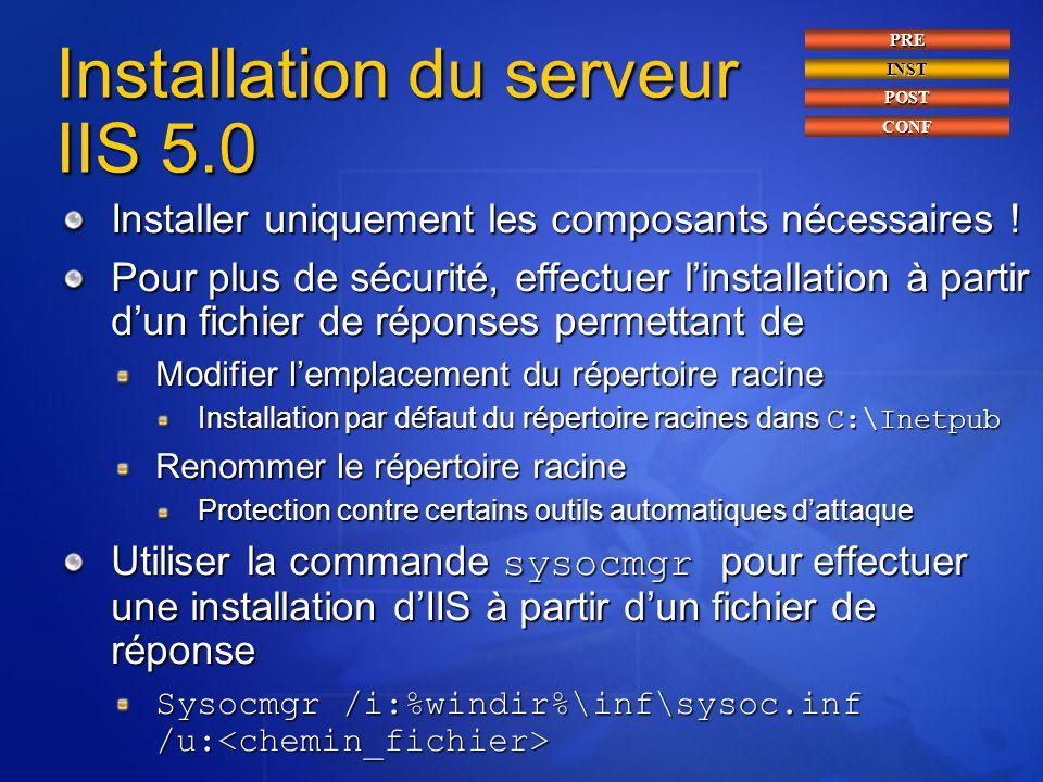 Installation du serveur IIS 5.0 Installer uniquement les composants nécessaires ! Pour plus de sécurité, effectuer l'installation à partir d'un fichie