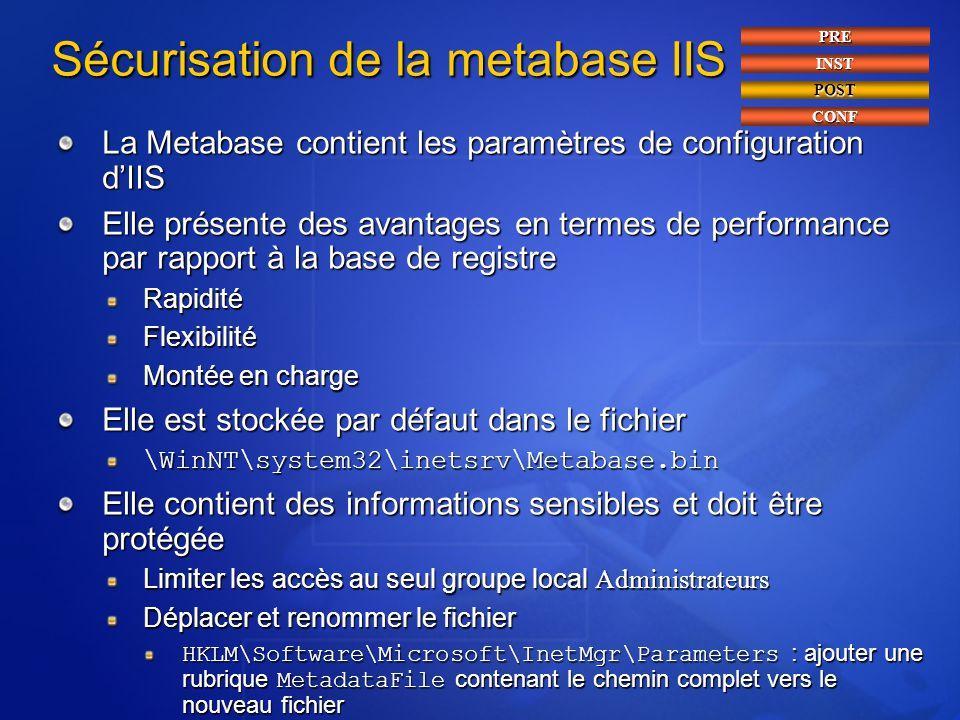 Sécurisation de la metabase IIS La Metabase contient les paramètres de configuration d'IIS Elle présente des avantages en termes de performance par ra