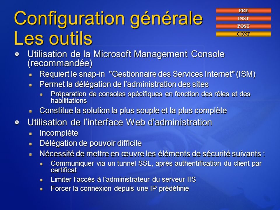 Configuration générale Les outils Utilisation de la Microsoft Management Console (recommandée) Requiert le snap-in