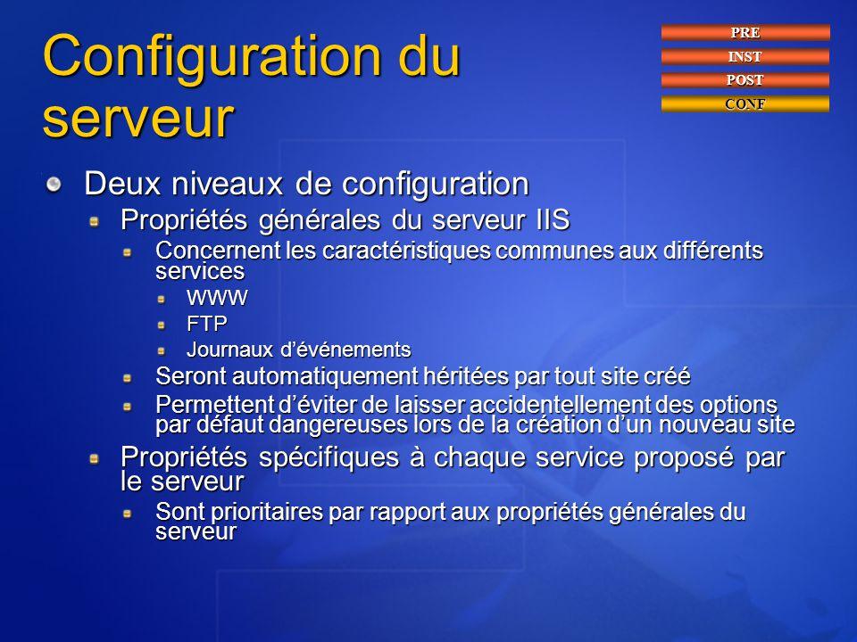 Configuration du serveur Deux niveaux de configuration Propriétés générales du serveur IIS Concernent les caractéristiques communes aux différents ser