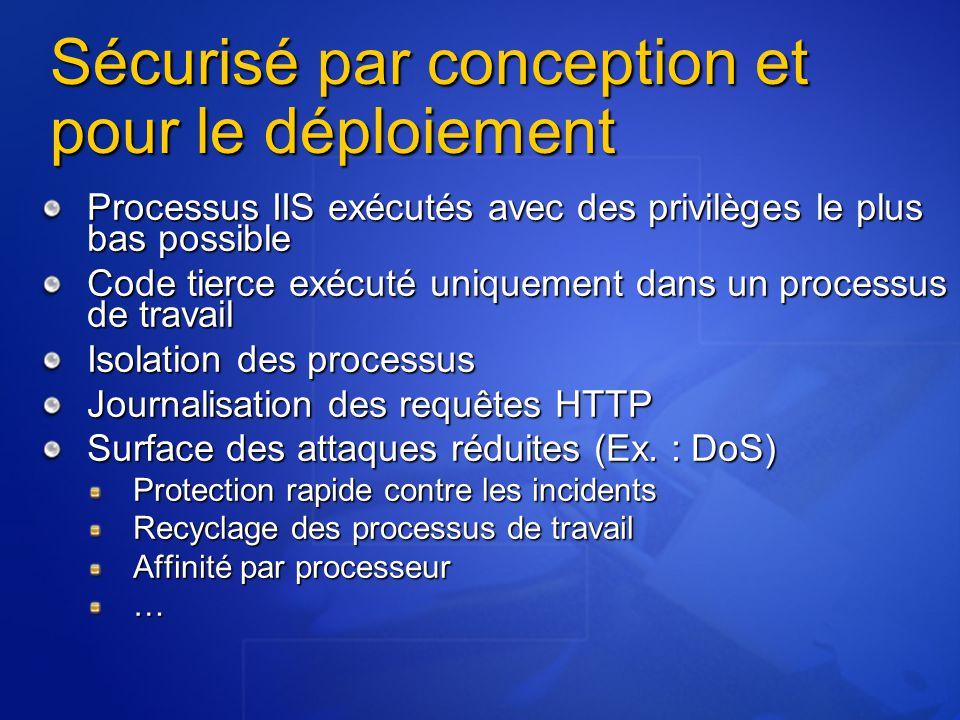 Processus IIS exécutés avec des privilèges le plus bas possible Code tierce exécuté uniquement dans un processus de travail Isolation des processus Jo