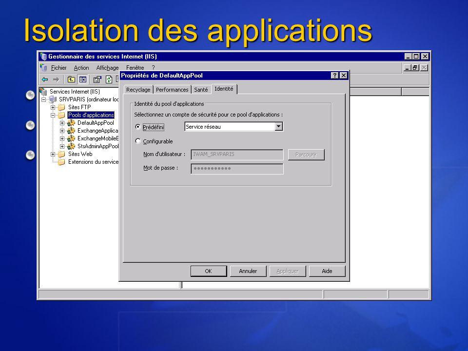 Isolation des applications Pool d'applications Isolation des applications Utilisation de compte avec des privilèges bas (service réseau) Chaque pool p