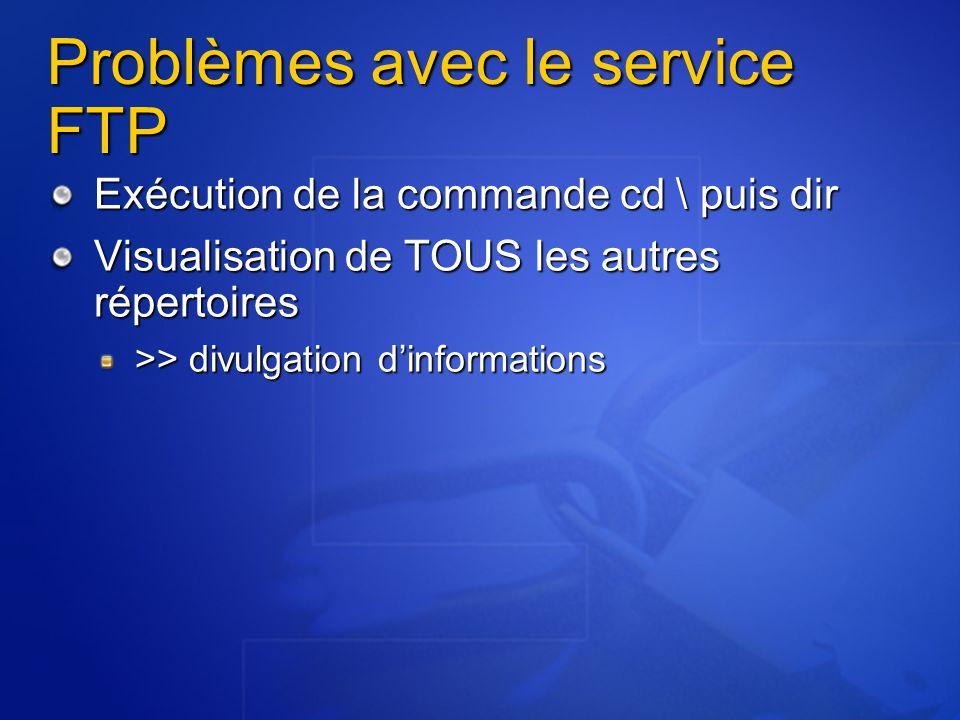Problèmes avec le service FTP Exécution de la commande cd \ puis dir Visualisation de TOUS les autres répertoires >> divulgation d'informations
