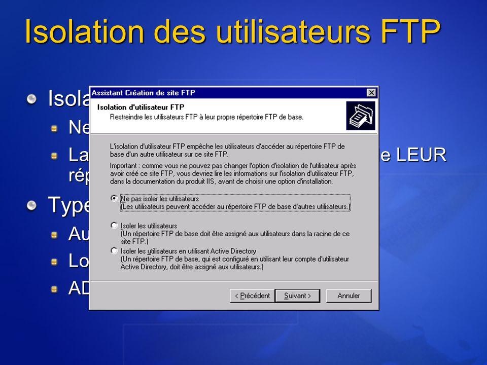 Isolation des utilisateurs FTP Isolation des utilisateurs Ne peuvent voir que leur répertoire La commande cd \ reste à la racine de LEUR répertoire Ty