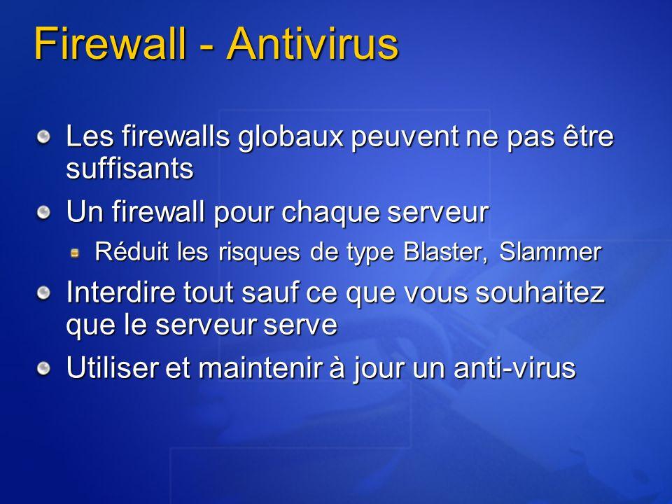 Firewall - Antivirus Les firewalls globaux peuvent ne pas être suffisants Un firewall pour chaque serveur Réduit les risques de type Blaster, Slammer