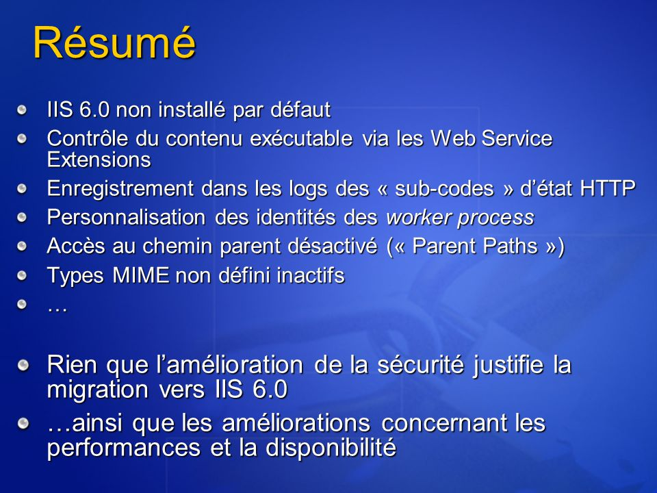 Résumé IIS 6.0 non installé par défaut Contrôle du contenu exécutable via les Web Service Extensions Enregistrement dans les logs des « sub-codes » d'