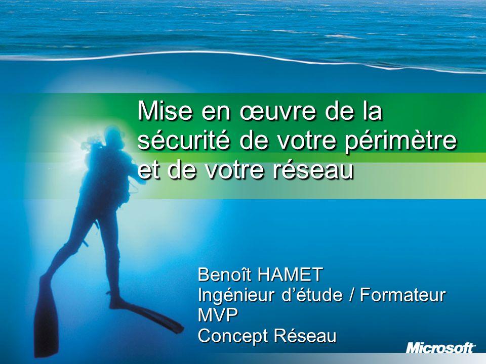 Mise en œuvre de la sécurité de votre périmètre et de votre réseau Benoît HAMET Ingénieur d'étude / Formateur MVP Concept Réseau