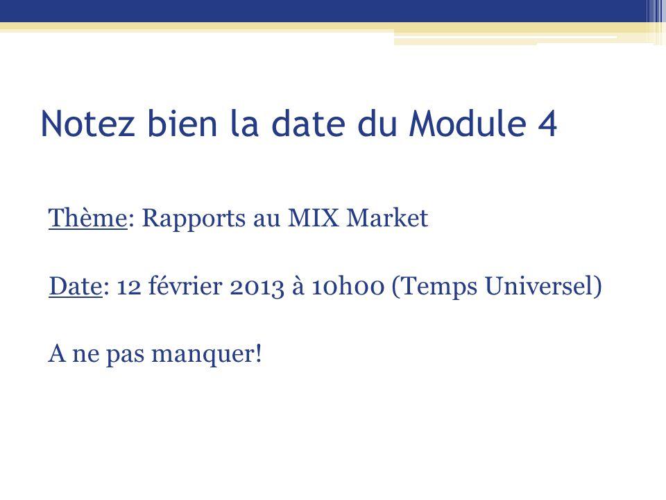 Notez bien la date du Module 4 Thème: Rapports au MIX Market Date: 12 février 2013 à 10h00 (Temps Universel) A ne pas manquer!
