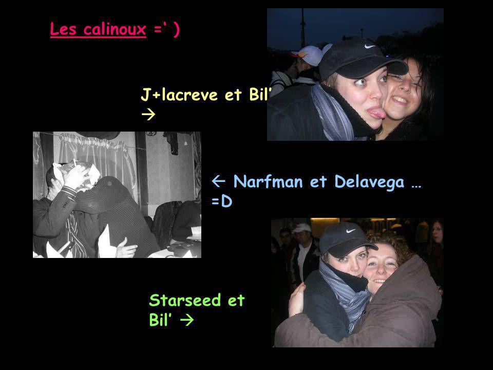 Les calinoux =' ) J+lacreve et Bil'   Narfman et Delavega … =D Starseed et Bil' 