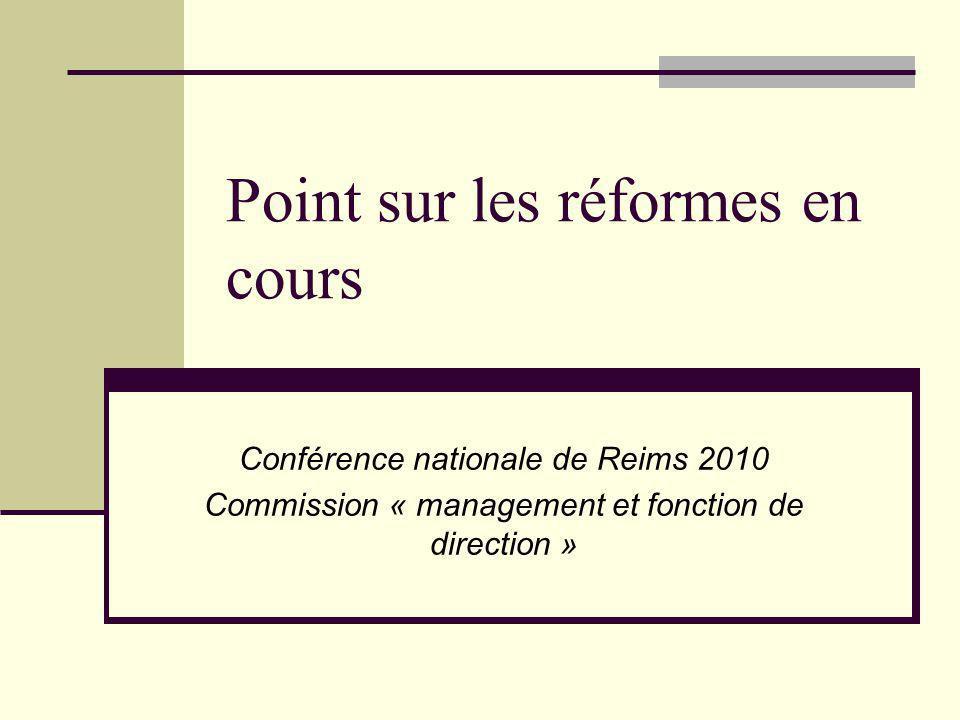 Point sur les réformes en cours Conférence nationale de Reims 2010 Commission « management et fonction de direction »