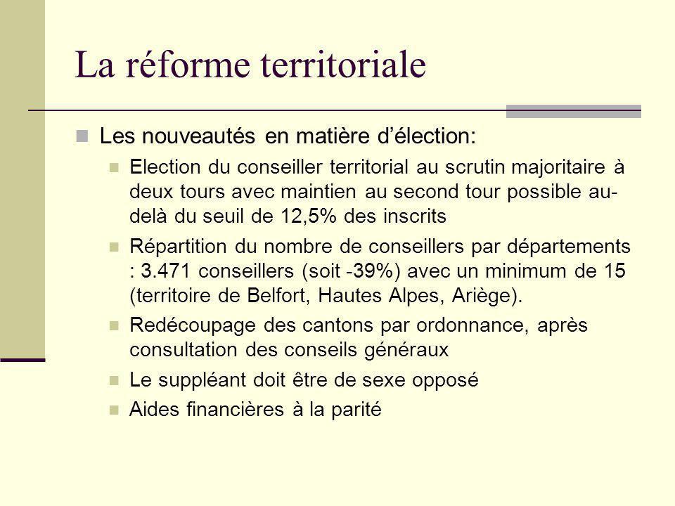 La réforme territoriale Les nouveautés en matière d'élection: Election du conseiller territorial au scrutin majoritaire à deux tours avec maintien au
